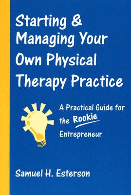 Starting & Managing Your Own Physical Therapy Practice By Esterson, Samuel H.