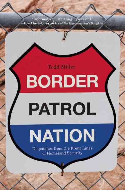 Border Patrol Nation By Miller, Todd
